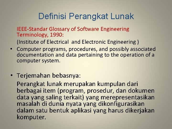 Definisi Perangkat Lunak IEEE-Standar Glossary of Software Engineering Terminology, 1990: (Institute of Electrical and