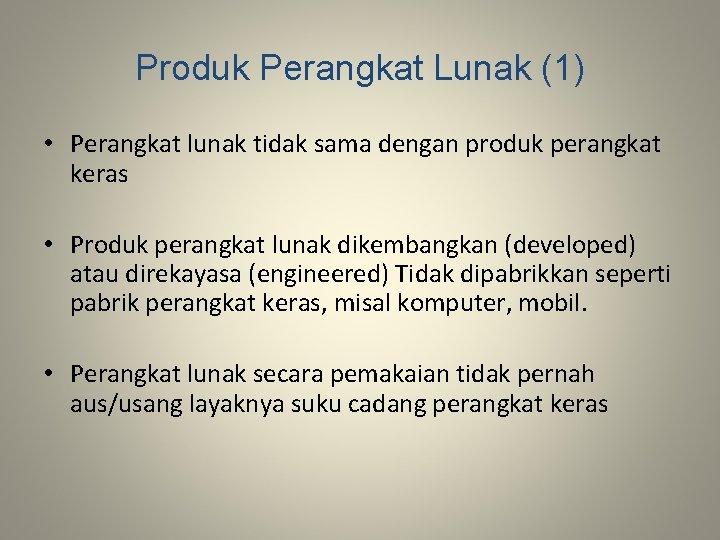 Produk Perangkat Lunak (1) • Perangkat lunak tidak sama dengan produk perangkat keras •
