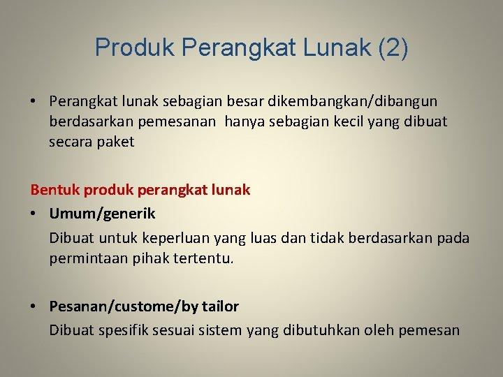 Produk Perangkat Lunak (2) • Perangkat lunak sebagian besar dikembangkan/dibangun berdasarkan pemesanan hanya sebagian