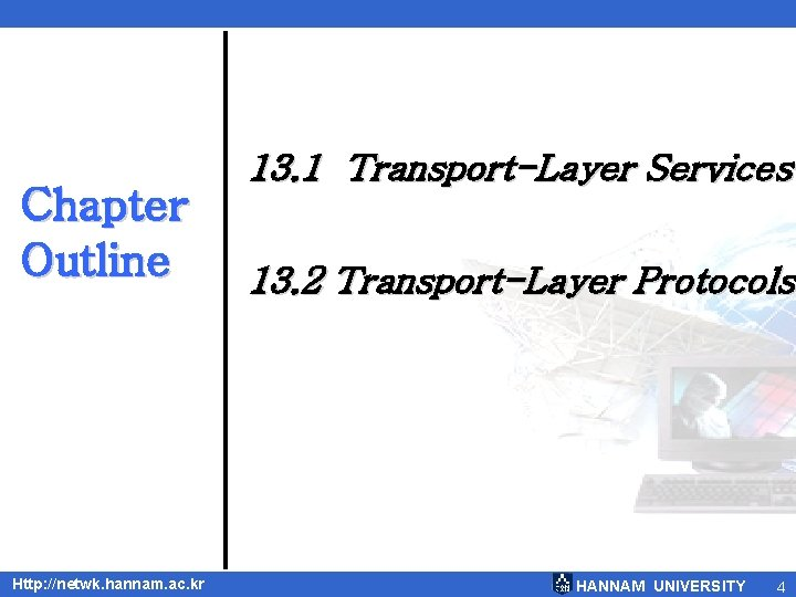 Chapter Outline Http: //netwk. hannam. ac. kr 13. 1 Transport-Layer Services 13. 2 Transport-Layer