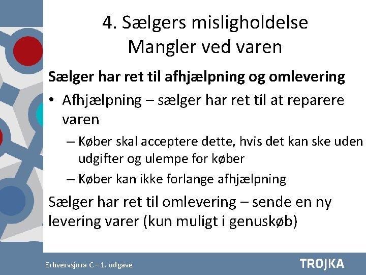 4. Sælgers misligholdelse Mangler ved varen Sælger har ret til afhjælpning og omlevering •