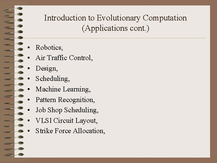 Introduction to Evolutionary Computation (Applications cont. ) • • • Robotics, Air Traffic Control,
