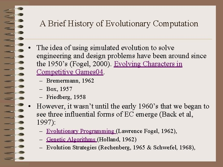 A Brief History of Evolutionary Computation • The idea of using simulated evolution to