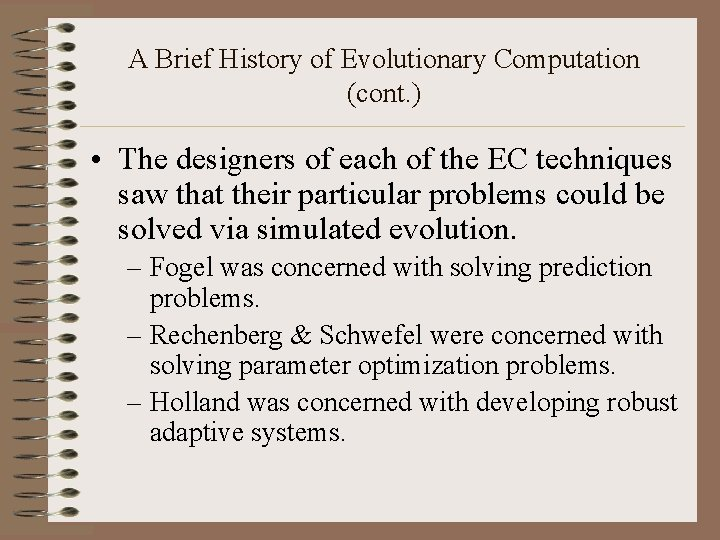 A Brief History of Evolutionary Computation (cont. ) • The designers of each of