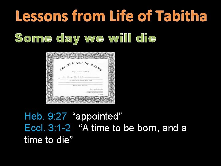 """Lessons from Life of Tabitha Some day we will die Heb. 9: 27 """"appointed"""""""