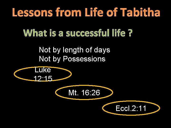 Lessons from Life of Tabitha What is a successful life ? Not by length