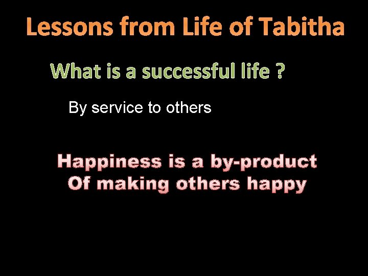 Lessons from Life of Tabitha What is a successful life ? By service to