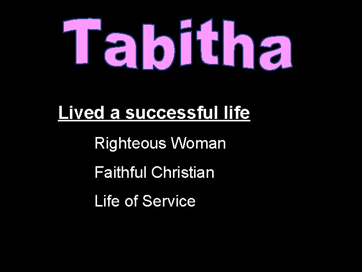 Lived a successful life Righteous Woman Faithful Christian Life of Service