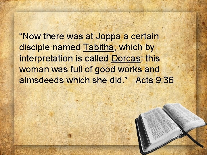"""""""Now there was at Joppa a certain disciple named Tabitha, which by interpretation is"""