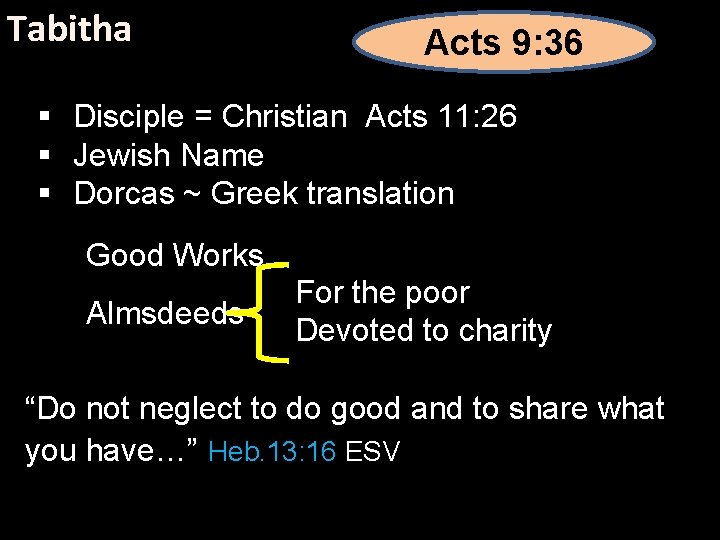 Tabitha Acts 9: 36 § Disciple = Christian Acts 11: 26 § Jewish Name