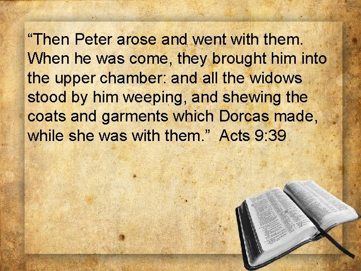 """""""Then Peter arose and went with them. When he was come, they brought him"""
