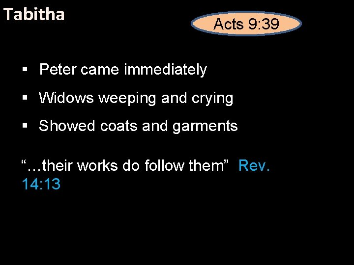 Tabitha Acts 9: 39 § Peter came immediately § Widows weeping and crying §