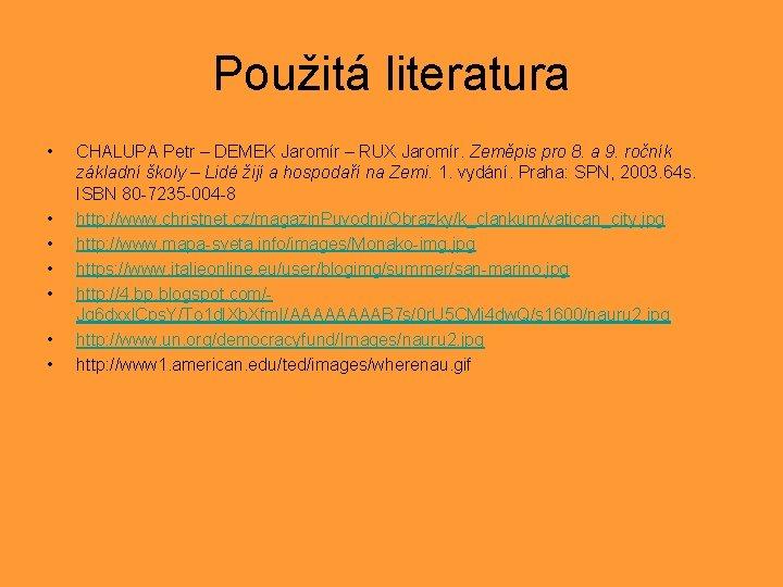 Použitá literatura • • CHALUPA Petr – DEMEK Jaromír – RUX Jaromír. Zeměpis pro