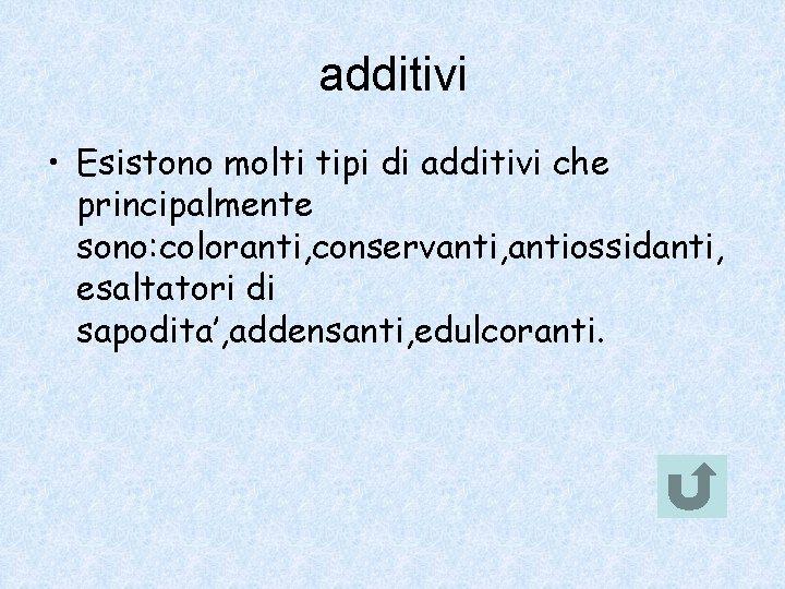 additivi • Esistono molti tipi di additivi che principalmente sono: coloranti, conservanti, antiossidanti, esaltatori