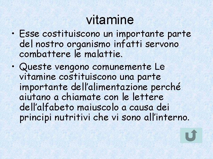 vitamine • Esse costituiscono un importante parte del nostro organismo infatti servono combattere le