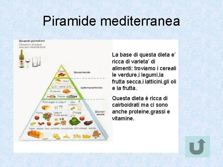 Piramide mediterranea La base di questa dieta e' ricca di varieta' di alimenti: troviamo