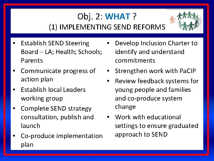 Obj. 2: WHAT ? (1) IMPLEMENTING SEND REFORMS • Establish SEND Steering Board –
