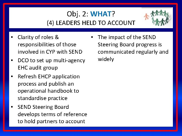 Obj. 2: WHAT? (4) LEADERS HELD TO ACCOUNT • The impact of the SEND