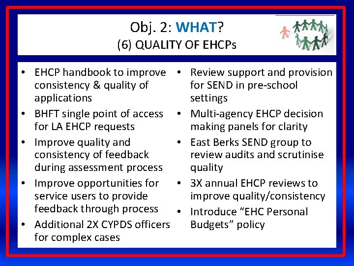 Obj. 2: WHAT? (6) QUALITY OF EHCPs • EHCP handbook to improve consistency &