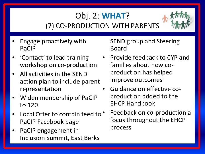 Obj. 2: WHAT? (7) CO-PRODUCTION WITH PARENTS • Engage proactively with Pa. CIP •