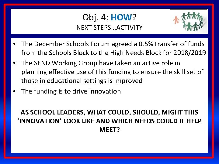 Obj. 4: HOW? NEXT STEPS…ACTIVITY • The December Schools Forum agreed a 0. 5%