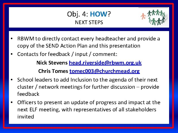 Obj. 4: HOW? NEXT STEPS • RBWM to directly contact every headteacher and provide