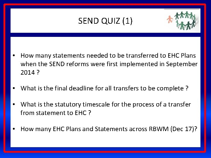 SEND QUIZ (1) • How many statements needed to be transferred to EHC Plans