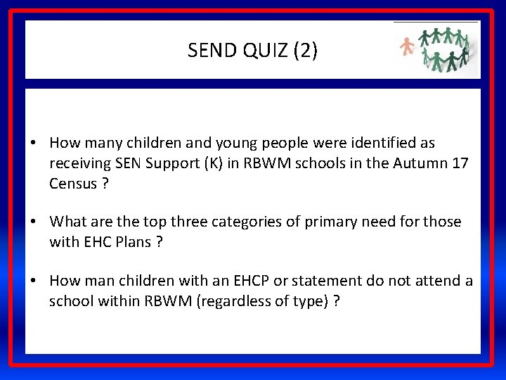 SEND QUIZ (2) • How many children and young people were identified as receiving