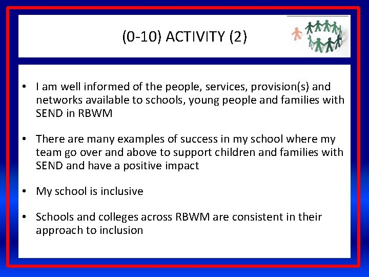 (0 -10) ACTIVITY (2) • I am well informed of the people, services, provision(s)