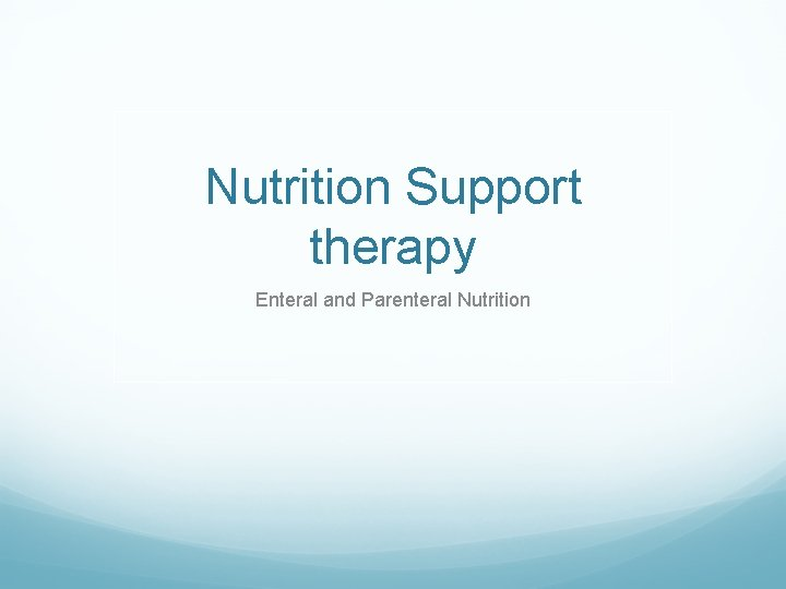 Nutrition Support therapy Enteral and Parenteral Nutrition