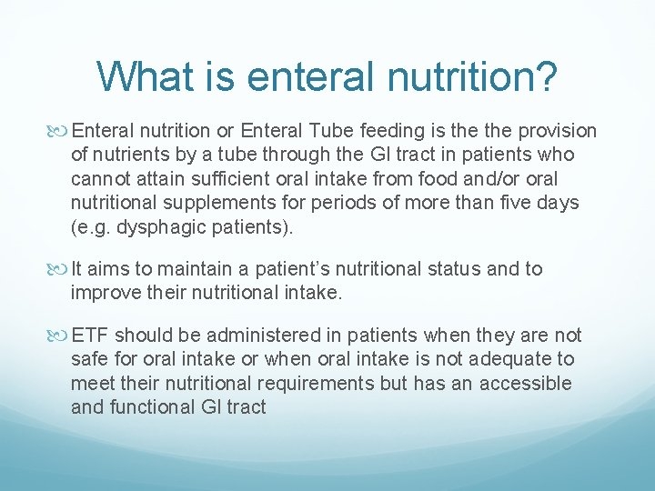What is enteral nutrition? Enteral nutrition or Enteral Tube feeding is the provision of