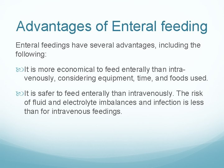 Advantages of Enteral feedings have several advantages, including the following: It is more economical