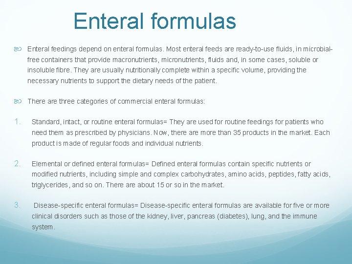 Enteral formulas Enteral feedings depend on enteral formulas. Most enteral feeds are ready-to-use fluids,