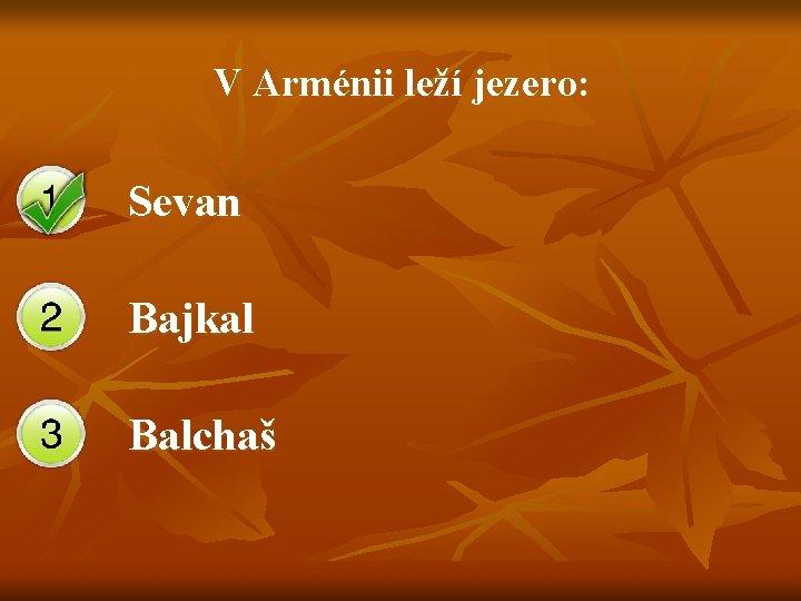 V Arménii leží jezero: Sevan Bajkal Balchaš