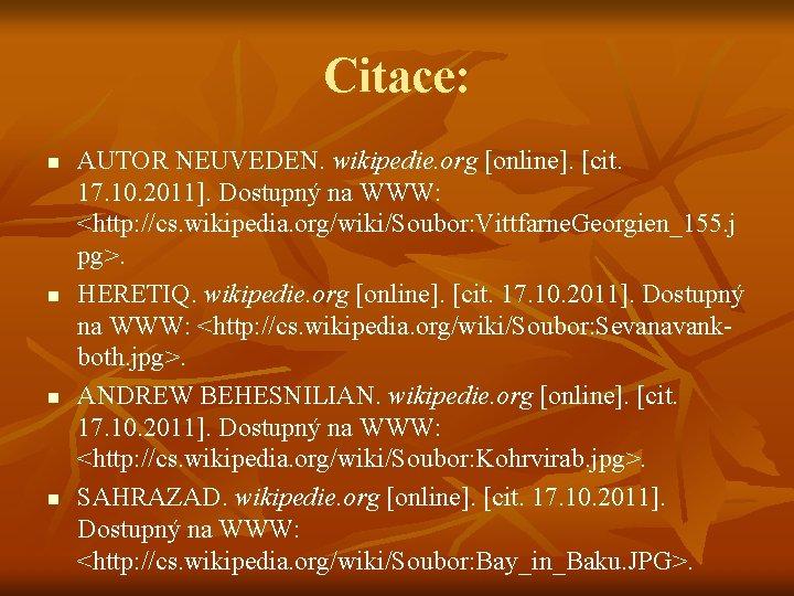 Citace: n n AUTOR NEUVEDEN. wikipedie. org [online]. [cit. 17. 10. 2011]. Dostupný na