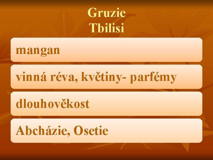Gruzie Tbilisi mangan vinná réva, květiny- parfémy dlouhověkost Abcházie, Osetie