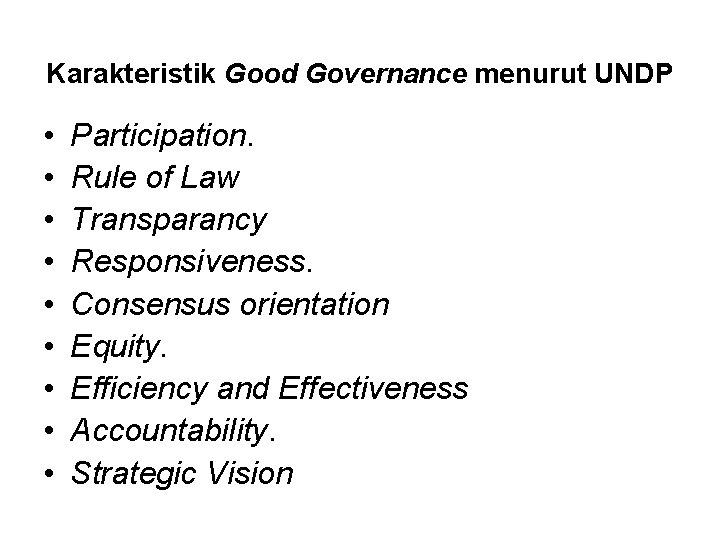 Karakteristik Good Governance menurut UNDP • • • Participation. Rule of Law Transparancy Responsiveness.