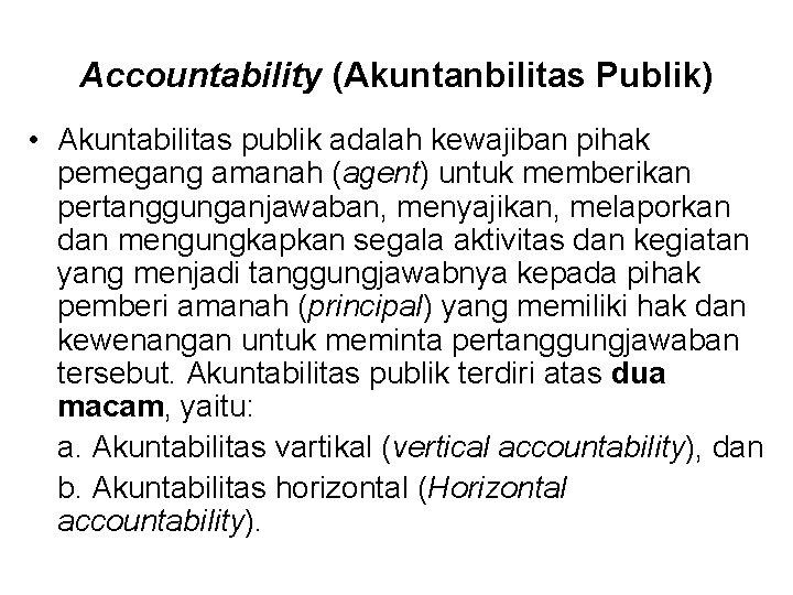 Accountability (Akuntanbilitas Publik) • Akuntabilitas publik adalah kewajiban pihak pemegang amanah (agent) untuk memberikan