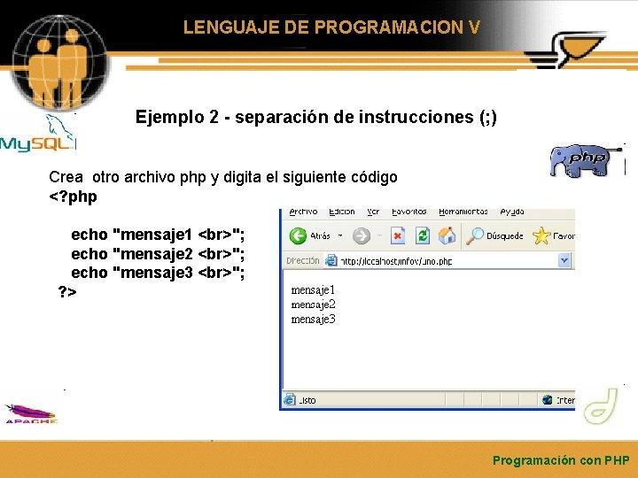 LENGUAJE DE PROGRAMACION V Ejemplo 2 - separación de instrucciones (; ) Crea otro