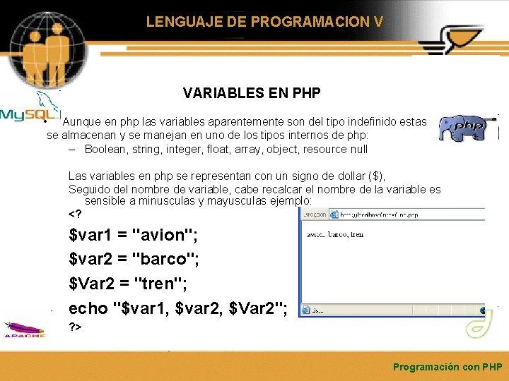 LENGUAJE DE PROGRAMACION V VARIABLES EN PHP • Aunque en php las variables aparentemente