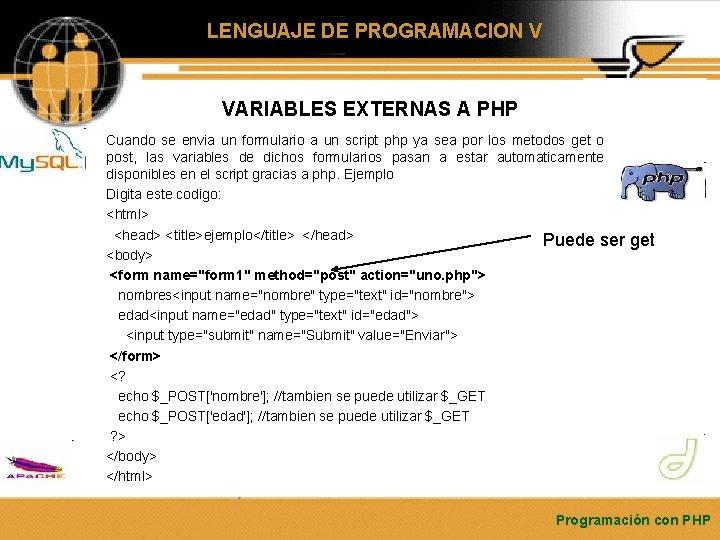 LENGUAJE DE PROGRAMACION V VARIABLES EXTERNAS A PHP Cuando se envia un formulario a