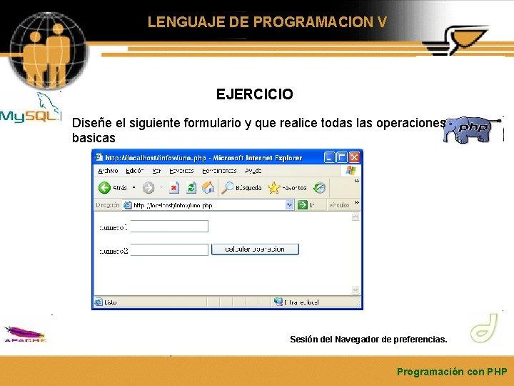 LENGUAJE DE PROGRAMACION V EJERCICIO Diseñe el siguiente formulario y que realice todas las