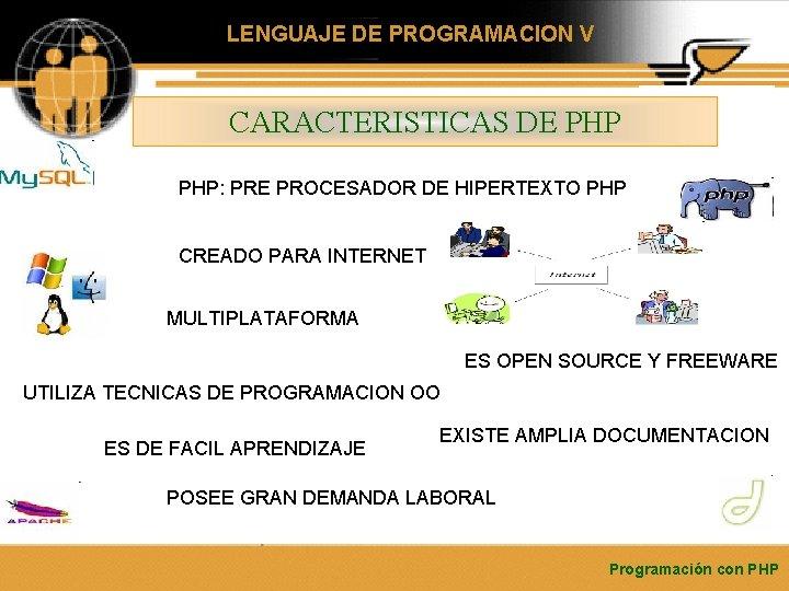 LENGUAJE DE PROGRAMACION V CARACTERISTICAS DE PHP: PRE PROCESADOR DE HIPERTEXTO PHP CREADO PARA