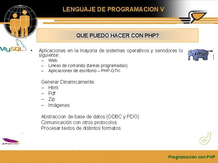 LENGUAJE DE PROGRAMACION V QUE PUEDO HACER CON PHP? • Aplicaciones en la mayoria