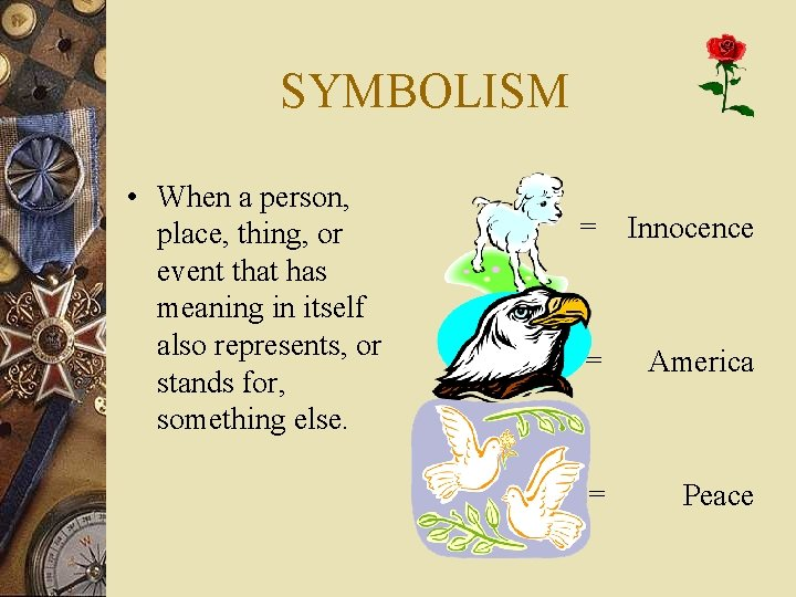 SYMBOLISM • When a person, place, thing, or event that has meaning in itself
