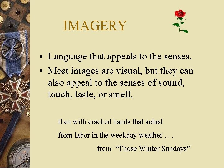 IMAGERY • Language that appeals to the senses. • Most images are visual, but