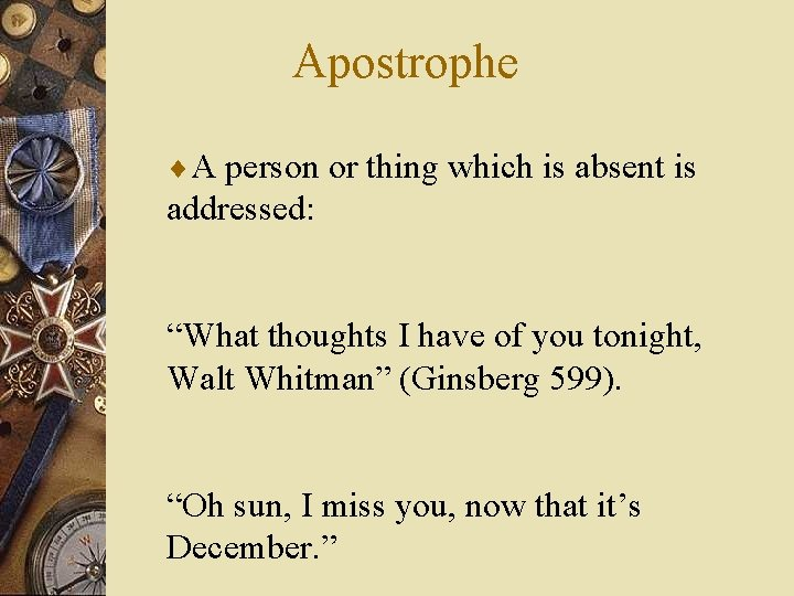 """Apostrophe ¨A person or thing which is absent is addressed: """"What thoughts I have"""