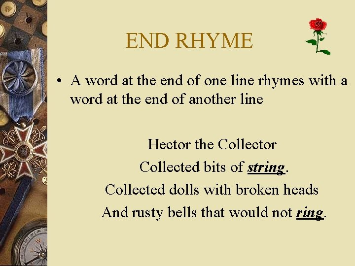 END RHYME • A word at the end of one line rhymes with a
