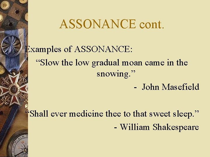 """ASSONANCE cont. Examples of ASSONANCE: """"Slow the low gradual moan came in the snowing."""