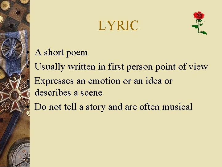 LYRIC • A short poem • Usually written in first person point of view